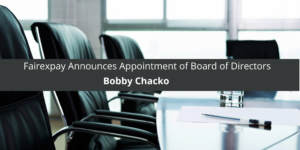 Fairexpay Announces Appointment of Bobby J. Chacko to Board of Directors